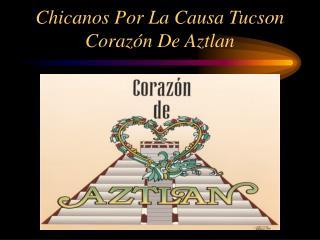Chicanos Por La Causa Tucson Coraz ó n De Aztlan