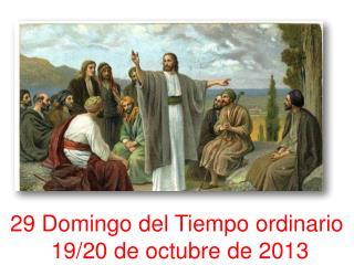 29 Domingo del Tiempo ordinario  19/20 de octubre de 2013