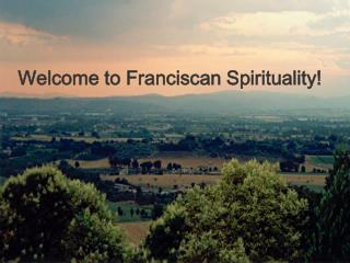 Welcome to Franciscan Spirituality!