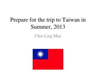 Prepare for the trip to Taiwan in Summer, 2013