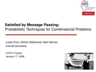 Satisfied by Message Passing:  Probabilistic Techniques for Combinatorial Problems