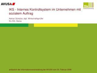 IKS - Internes Kontrollsystem im Unternehmen mit sozialem Auftrag  Adrian Scholze, dipl. Wirtschaftspr fer thv AG, Aarau