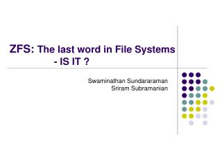 ZFS:  The last word in File Systems 		- IS IT ?