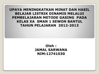 Oleh  : JAMAL SARWANA NIM : 12741030