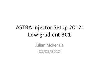ASTRA Injector Setup  2012: Low gradient BC1