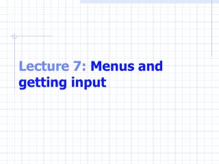 Lecture 7:  Menus and getting input