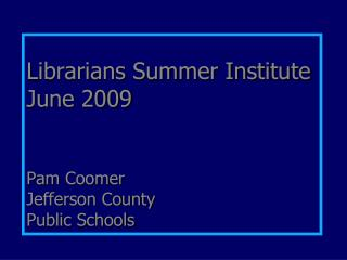Librarians Summer Institute June 2009 Pam  Coomer Jefferson County  Public Schools