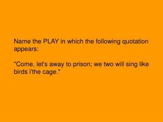 King Lear ( 5.3.9 )