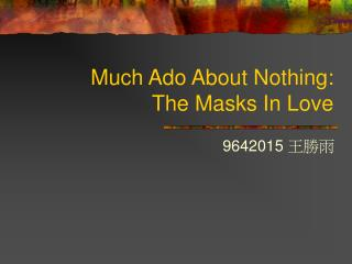 Much Ado About Nothing:  The Masks In Love
