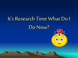 It's Research Time What Do I Do Now?