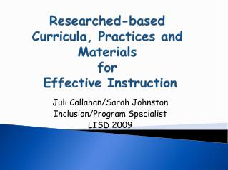 Researched-based  Curricula, Practices and Materials  for  Effective Instruction