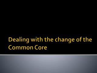 Dealing with the change of the Common Core