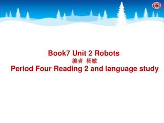 Book7 Unit 2 Robots  编者  杨敏 Period Four Reading 2 and language study