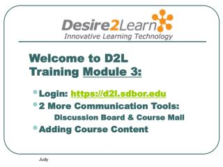 Welcome to D2L Training  Module 3: Login:  https://d2l.sdbor 2 More Communication Tools: