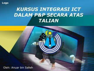 KURSUS INTEGRASI ICT DALAM P&P SECARA ATAS TALIAN