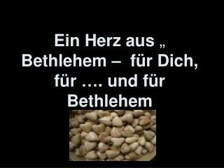 Ein Herz aus Bethlehem    f r Dich, f r  . und f r Bethlehem