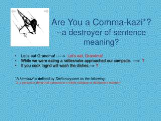 Are You a Comma-kazi*? --a destroyer of sentence meaning?