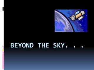 Beyond the sky. . .