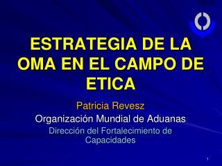 ESTRATEGIA DE LA OMA EN EL CAMPO DE ETICA