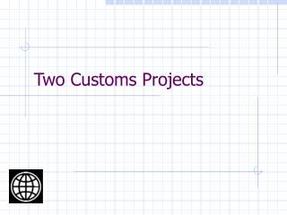 Two Customs Projects