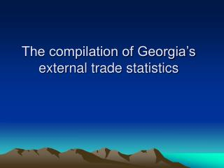 The compilation of Georgia�s external trade statistics