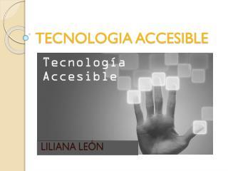 TECNOLOGIA  ACCESIBLE