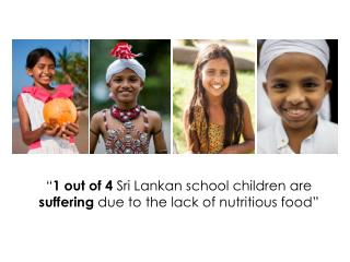 """ 1 out of 4  Sri Lankan school children are  suffering  due to the lack of nutritious food"""
