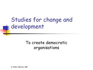 Studies for change and development