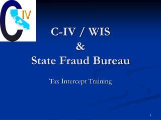 C-IV / WIS  & State Fraud Bureau