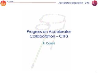 Progress on Accelerator Collaboration – CTF3 R. Corsini