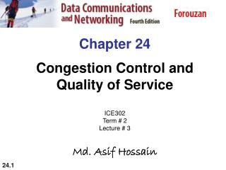 Chapter 24 Congestion Control and Quality of Service ICE302 Term # 2 Lecture # 3 Md. Asif Hossain