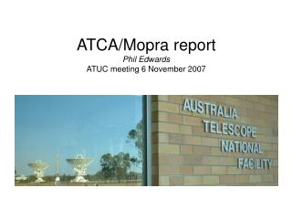 ATCA/Mopra report Phil Edwards ATUC meeting 6 November 2007