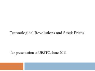 Technological Revolutions and Stock Prices  for presentation at UESTC, June 2011