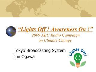 """Lights Off ! Awareness On !""  2009 ABU Radio Campaign  on Climate Change"