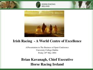Irish Racing  - A World Centre of Excellence A Presentation to The Business of Sport Conference