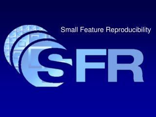 Small Feature Reproducibility