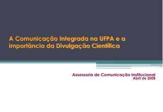 A Comunica��o Integrada na UFPA e a import�ncia da Divulga��o Cient�fica