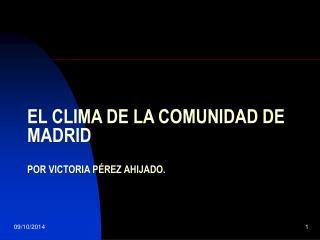 EL CLIMA DE LA COMUNIDAD DE MADRID POR VICTORIA PÉREZ AHIJADO.