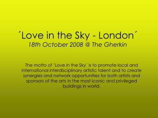 ´Love in the Sky - London´ 18th October 2008 @ The Gherkin