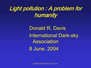 Light pollution : A problem for humanity