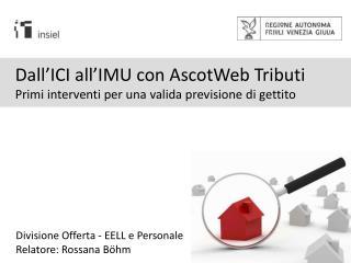 Dall'ICI all'IMU con AscotWeb Tributi Primi interventi per una valida previsione di gettito