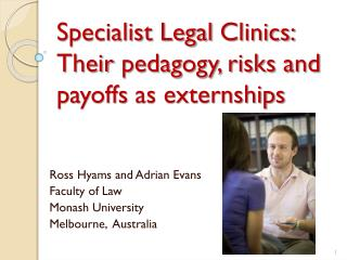 Specialist Legal  Clinics: Their  pedagogy, risks and payoffs  as externships