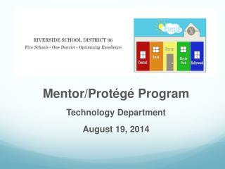 Mentor/Protégé Program Technology Department August 19, 2014
