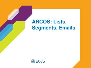 ARCOS: Lists, Segments, Emails
