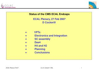 Status of the CMS ECAL Endcaps ECAL Plenary, 27 Feb 2007 D Cockerill