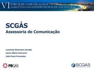 SCGÁS  Assessoria de Comunicação Leonardo Mosimann Estrella Jaime Hilário Schramm
