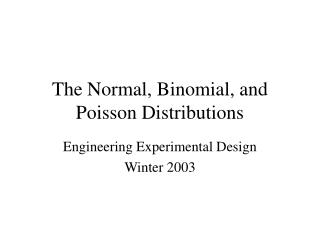 The Normal, Binomial, and Poisson Distributions
