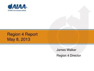 Region 4 Report May 8, 2013