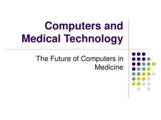 Computers and Medical Technology