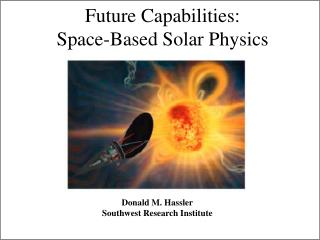 Future Capabilities:  Space-Based Solar Physics